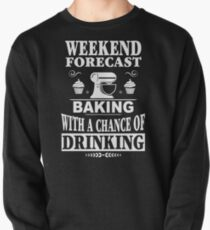 Weekend Forecast Baking With A Chance Of Drinking T-Shirt Pullover