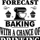 Weekend Forecast Baking With A Chance Of Drinking T-Shirt by wantneedlove