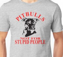 PITBULLS - NOT FOR STUPID PEOPLE Unisex T-Shirt