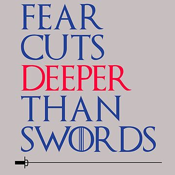 Fear Cuts Deeper Than Swords by smprintsandmore