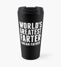 Worlds Greatest Farter - I Mean Father Travel Mug