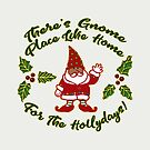 There's Gnome Place Like Home for the Hollydays by CheriesArt