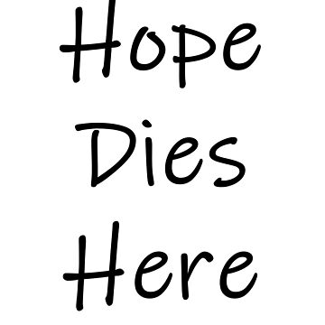 Hope Dies Here by imphavok