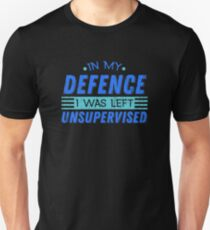 In My Defence I Was Left Unsupervised Cute & Funny Unisex T-Shirt