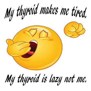My thyroid makes me tirerd, My thyroid is lazy. by thatstickerguy