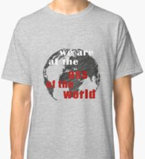 We Are At The Ass Of The World Classic T-Shirt
