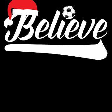 Believe Christmas Soccer by customshirtgirl