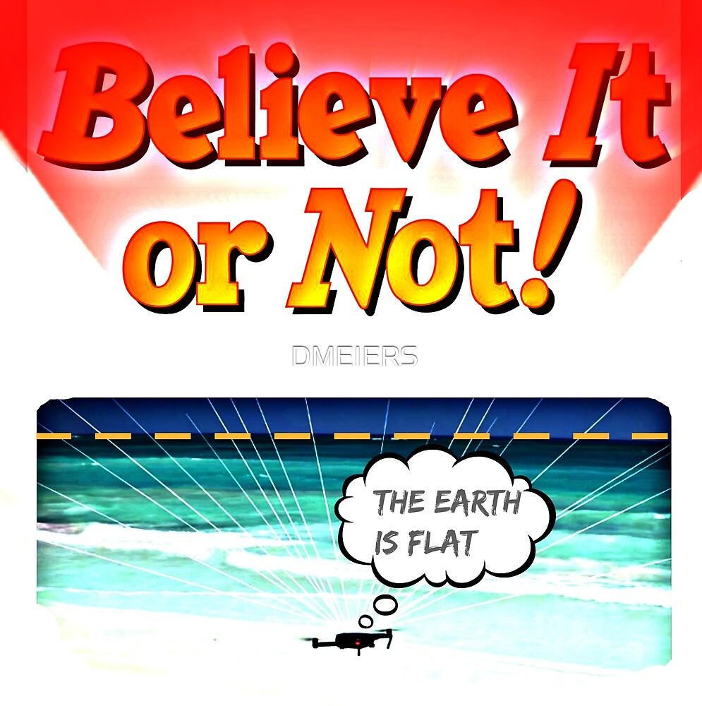 BELIEVE IT OR NOT  by DMEIERS