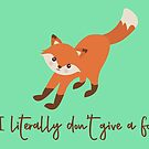 I Literally Don't Give a Fox by holbytv
