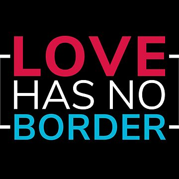 Anti-ICE Patriotic DACA Immigrant Love Has No Border by everydayjane
