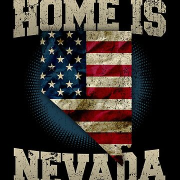Home is Nevada USA US map gift unique fans Proud Strong Support by djpraxis