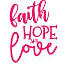 Faith Hope & Love by mysticalberries