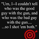 """""""...SO, I SHOT EM BOTH!"""" by observations"""