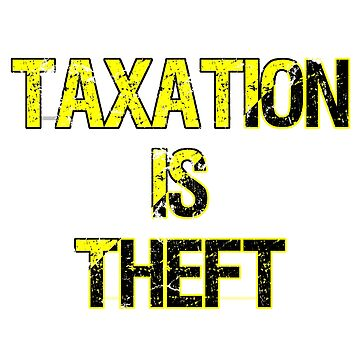 Taxation Is Theft by thepixelgarden