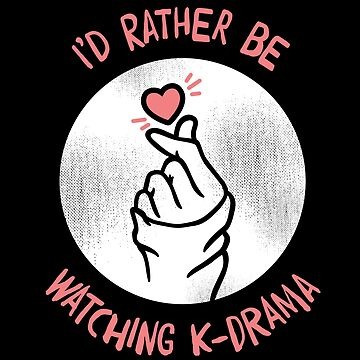 I'd Rather Be Watching K-Drama by japdua