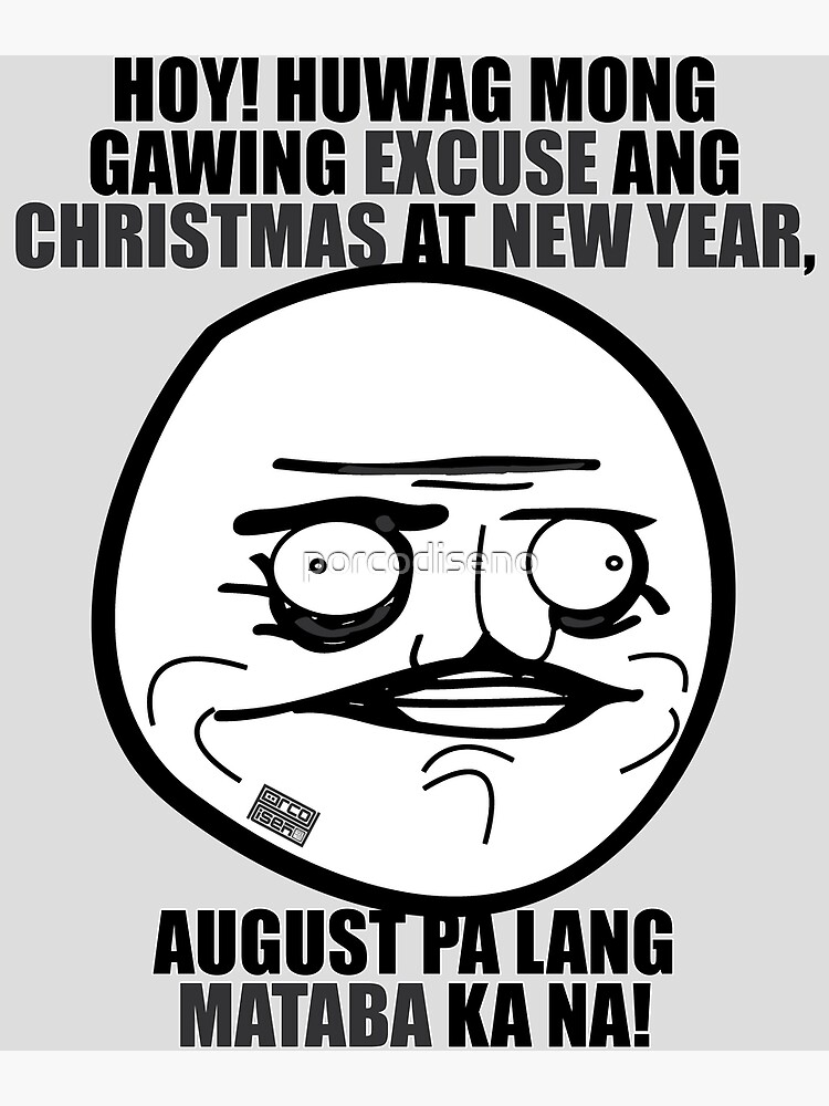 Christmas In August Meme.Funny Pinoy Hugot Meme Excuse Fat Christmas New Year Metal Print