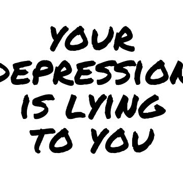 Youre Depression is Lying to You by TimorousEclectc