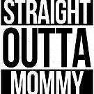Straight Outta Mommy by Dan Shaw