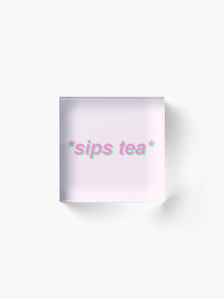Alternate view of sips tea Acrylic Block