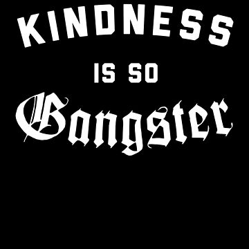 Kindness Is So Gangster 2 by with-care