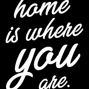 Home Is Where You Are by with-care