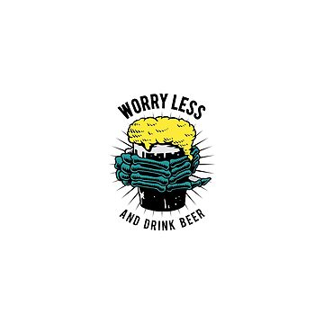 Worry less and drink beer by bainermarket