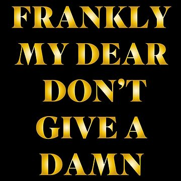 Frankly My Dear Dont Give a Damn by with-care