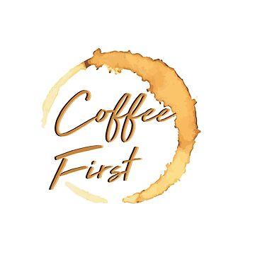 Coffee first by TaylorBrew