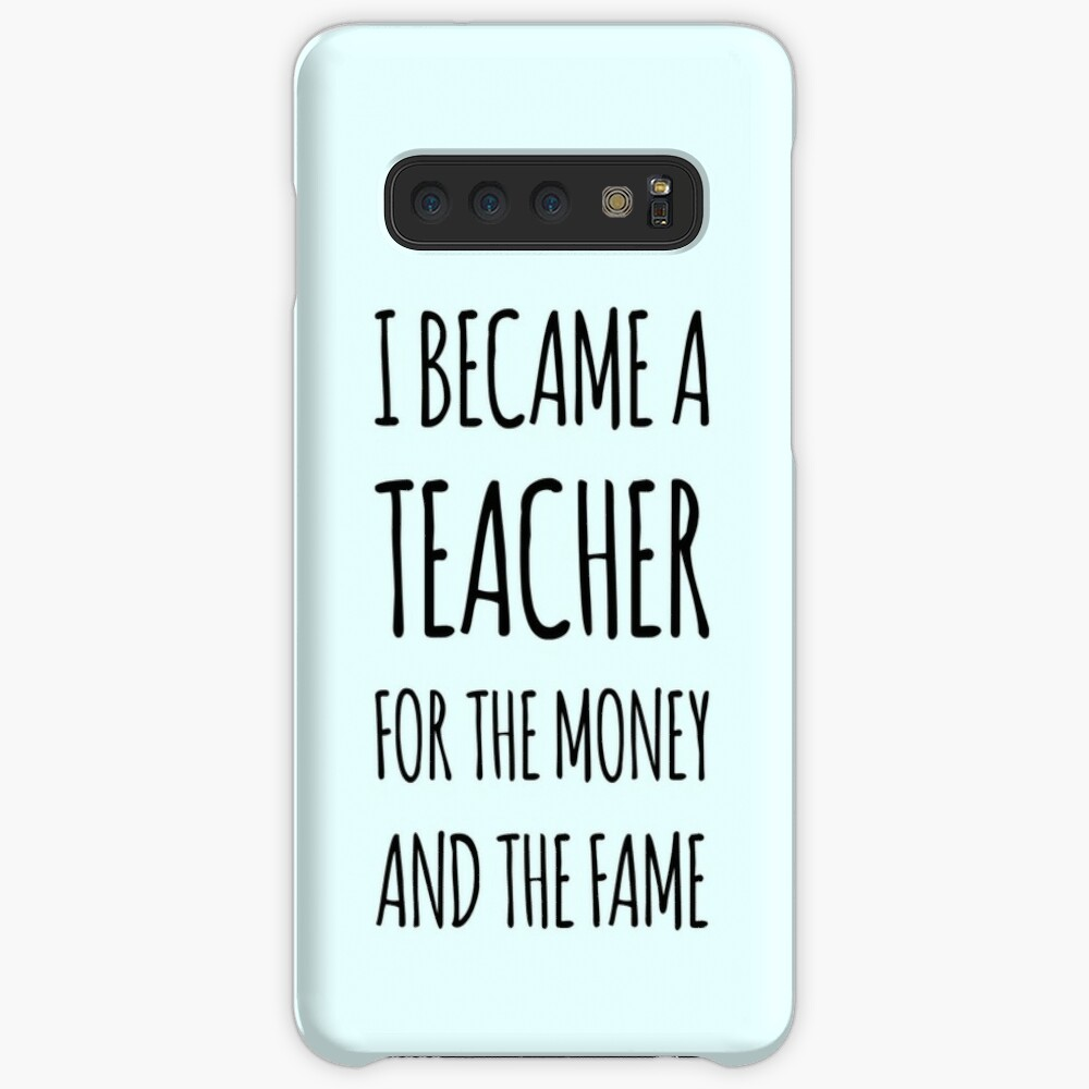 I Became a Teacher For The Money And The Fame Case & Skin for Samsung Galaxy