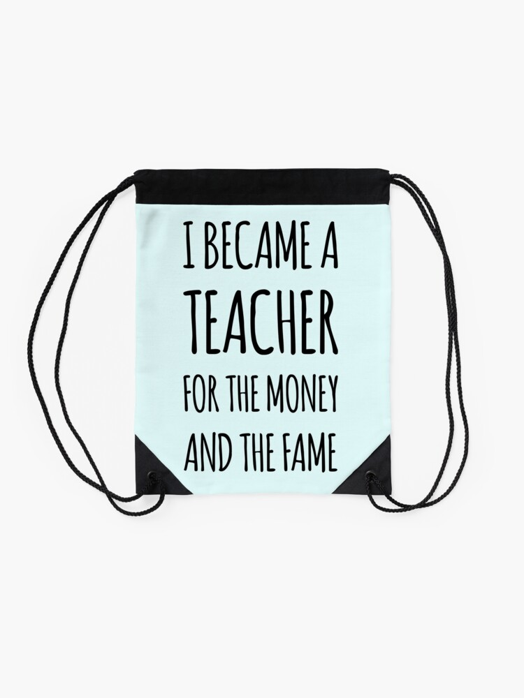 Alternate view of I Became a Teacher For The Money And The Fame Drawstring Bag