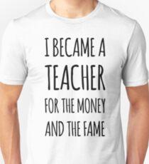 Ich wurde ein Lehrer für das Geld und den Ruhm Unisex T-Shirt