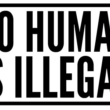 No Human Is Illegal by katrinawaffles
