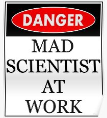 Danger - Mad scientist at work Poster