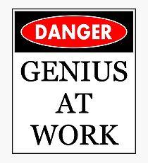 Danger - Genius at work Photographic Print