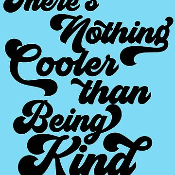 Choose Kind Teacher of Kindness | There's Nothing Cooler than Being Kind by ShikitaMakes