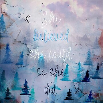 """""""She believed she could so she did."""" by GraphicallyS"""