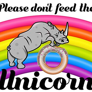Please don't feed the Unicorn by piedaydesigns