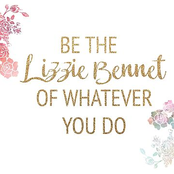 Be the Elizabeth Bennet of Whatever You Do by timelessdreams
