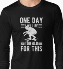 One Day Too Old for Skateboarding Birthday Gift  Long Sleeve T-Shirt