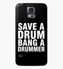 Save a Drum - Bang a Drummer Case/Skin for Samsung Galaxy