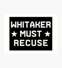 Whitaker Must Recuse Art Print