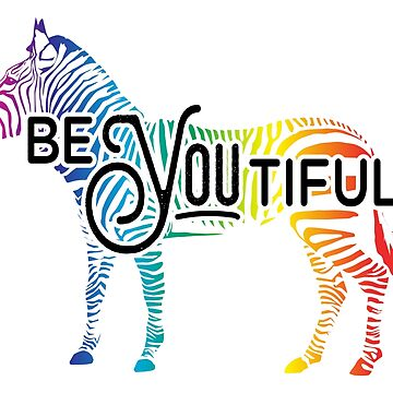 """BE YOU tiful"" - Zebra Design - Motivation by vertigocreative"