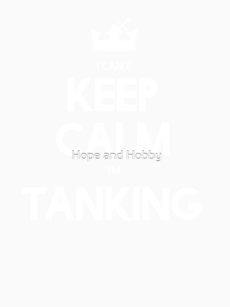 Keep Calm Im Tanking by tedmcory
