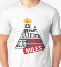 I'd Rather Run 100 miles Unisex T-Shirt