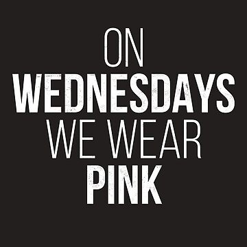 On Wednesdays We Wear Pink Tee Funny Fashion Movie Quote Gift  by arnaldog