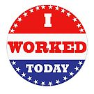 Voting Stickers - I Worked Today  by Klay70