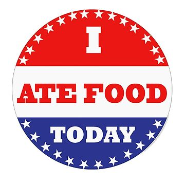 Voting Stickers - I Ate Food Today  by Klay70