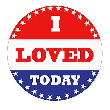 Voting Stickers - I Loved Today  by Klay70