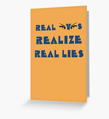 Real Eyes Realize Real Lies Greeting Card