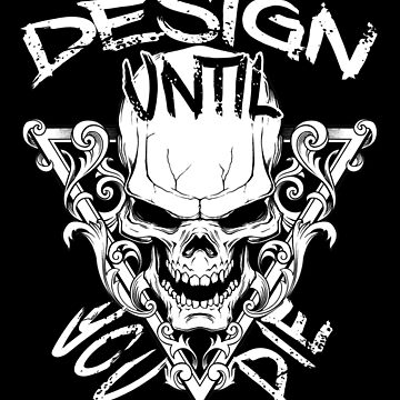 Design Until You Die by overstyle